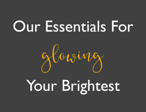 Our Essentials For GLOWing Your Brightest